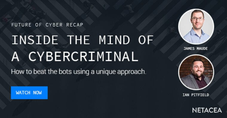 Inside the Mind of a Cybercriminal: How to Beat the Bots
